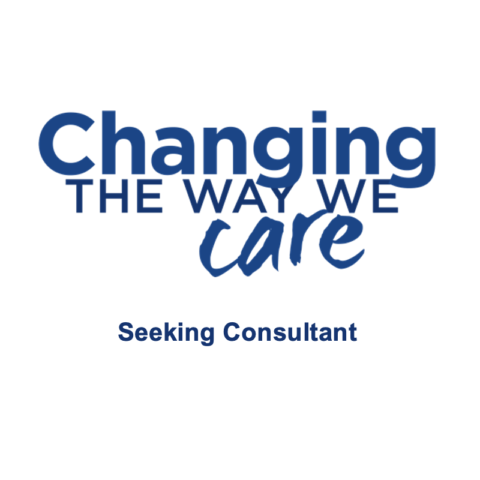 Changing the Way We Careis Seeking a Consultant